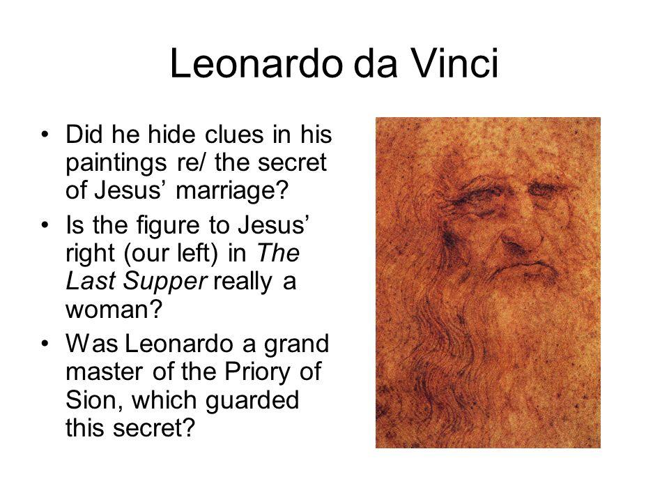Leonardo da Vinci Did he hide clues in his paintings re/ the secret of Jesus' marriage.