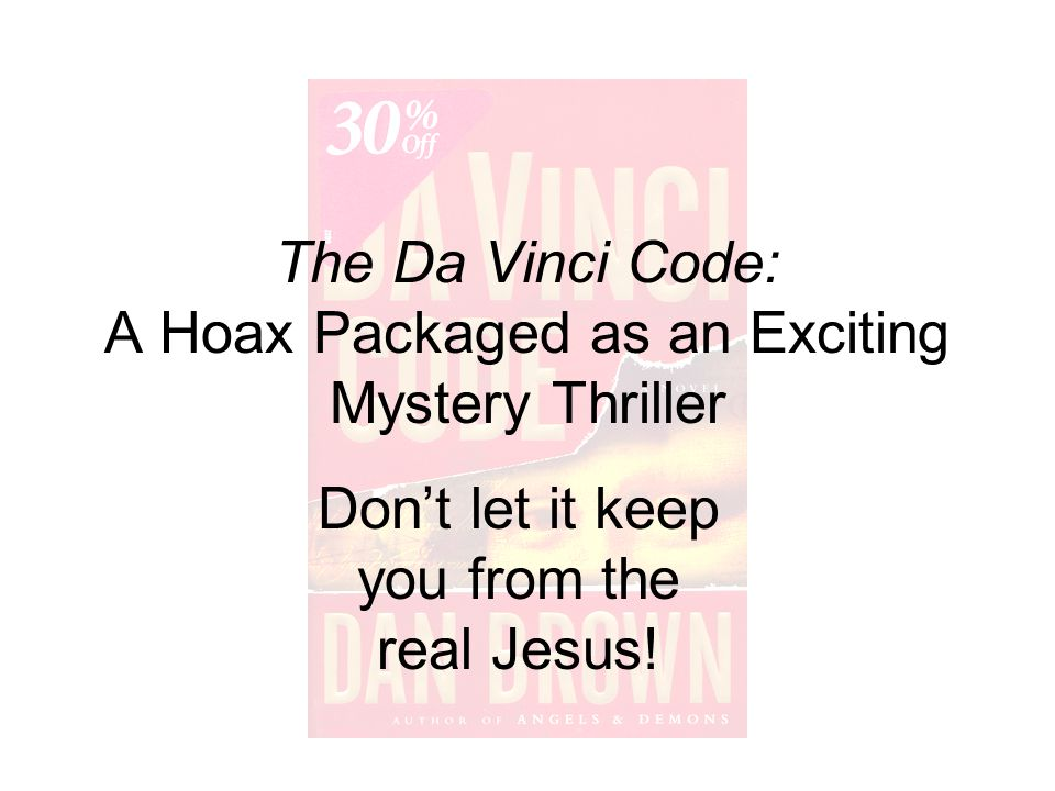 The Da Vinci Code: A Hoax Packaged as an Exciting Mystery Thriller Don't let it keep you from the real Jesus!