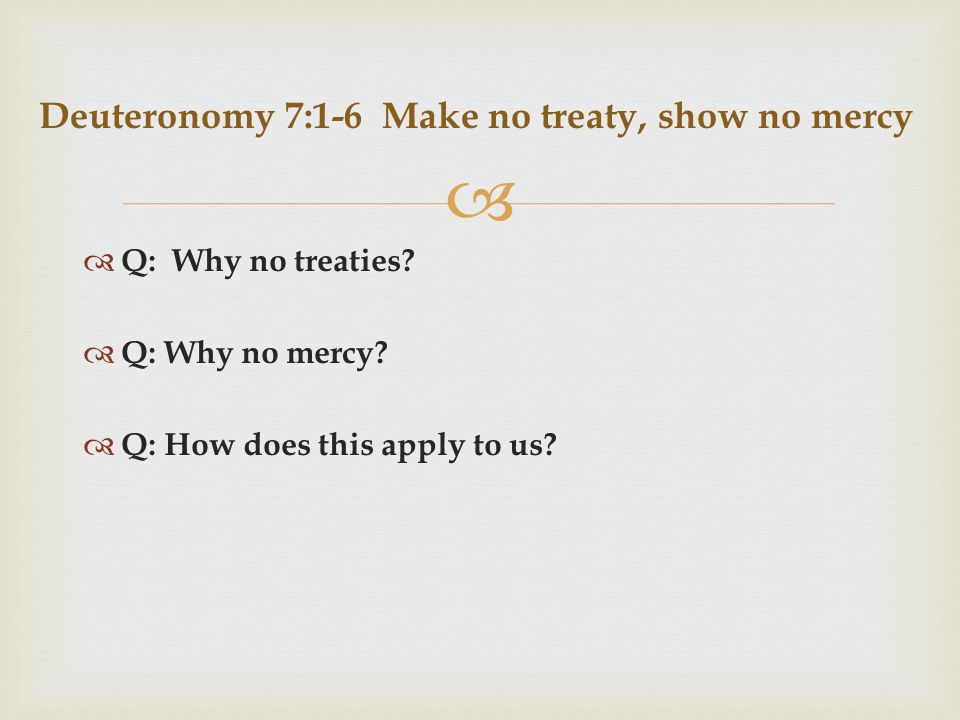   Q: Why no treaties. Q: Why no mercy.  Q: How does this apply to us.