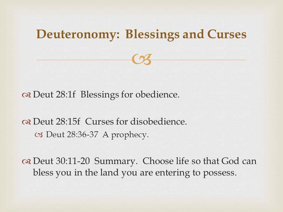   Deut 28:1f Blessings for obedience. Deut 28:15f Curses for disobedience.