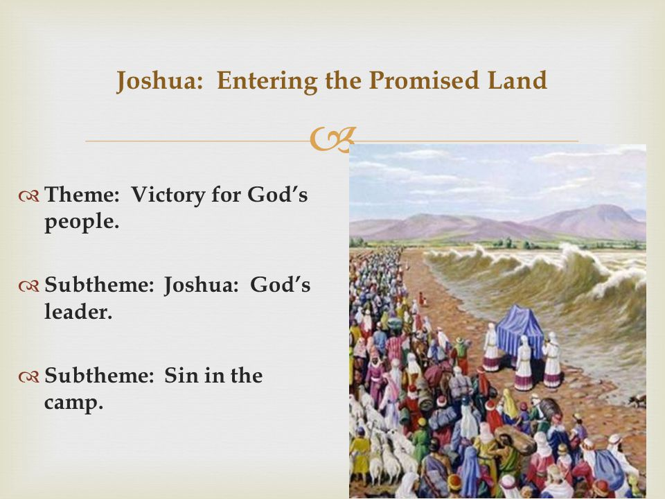   Theme: Victory for God's people.  Subtheme: Joshua: God's leader.