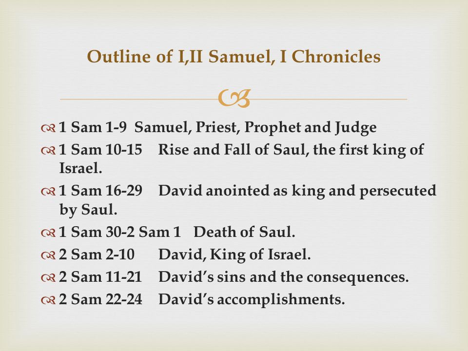   1 Sam 1-9Samuel, Priest, Prophet and Judge  1 Sam 10-15 Rise and Fall of Saul, the first king of Israel.