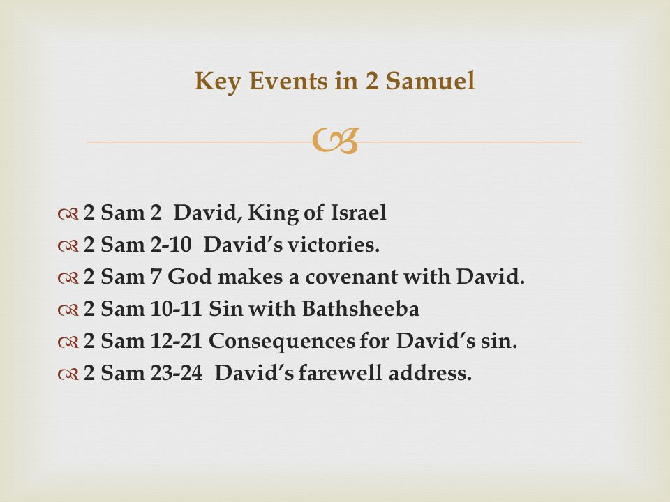   2 Sam 2 David, King of Israel  2 Sam 2-10 David's victories.