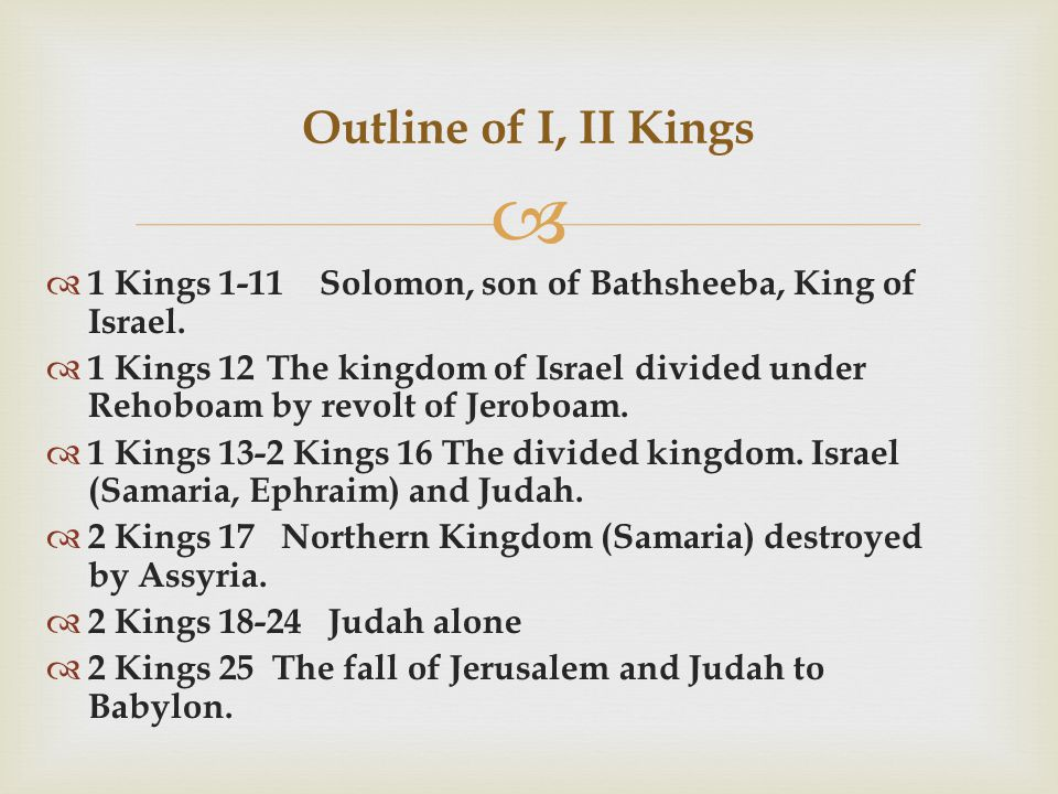   1 Kings 1-11 Solomon, son of Bathsheeba, King of Israel.