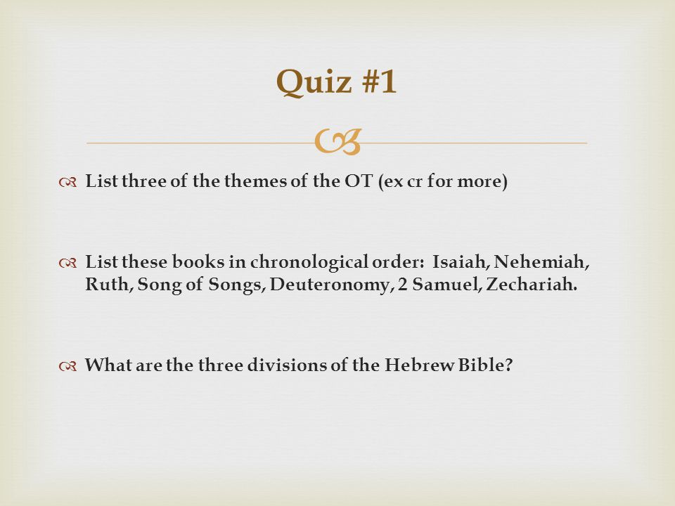   List three of the themes of the OT (ex cr for more)  List these books in chronological order: Isaiah, Nehemiah, Ruth, Song of Songs, Deuteronomy, 2 Samuel, Zechariah.