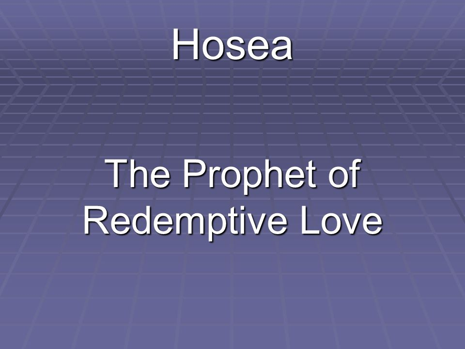 Hosea The Prophet of Redemptive Love