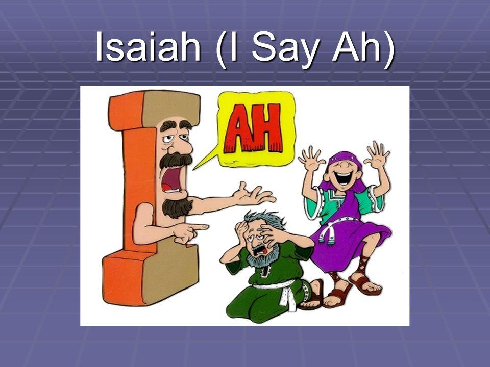 Isaiah (I Say Ah)