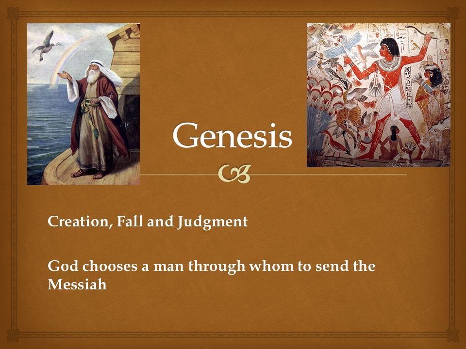 Creation, Fall and Judgment God chooses a man through whom to send the Messiah