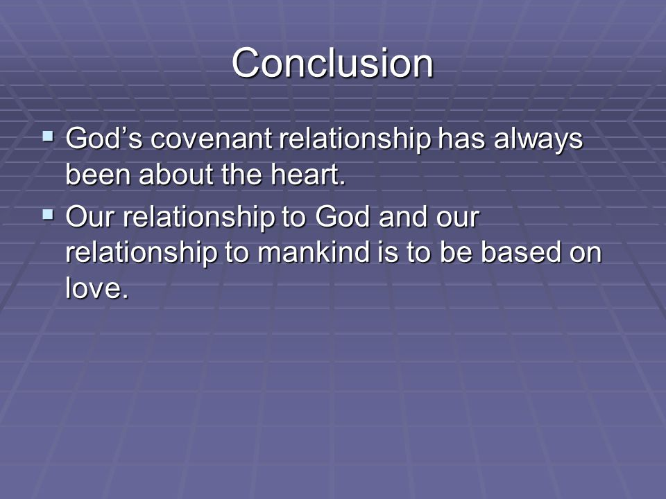 Conclusion  God's covenant relationship has always been about the heart.