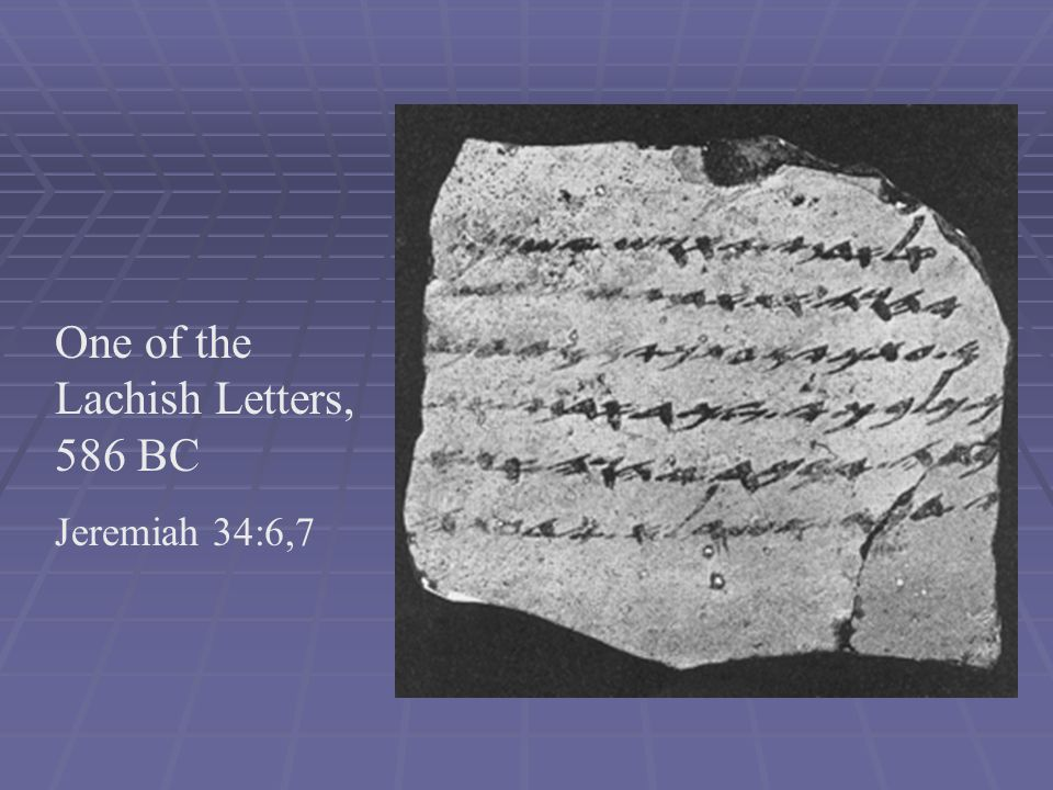 One of the Lachish Letters, 586 BC Jeremiah 34:6,7