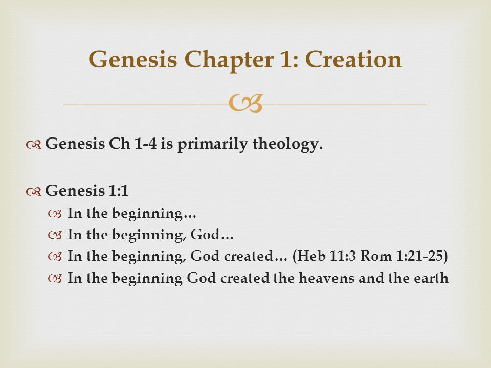   Genesis Ch 1-4 is primarily theology.