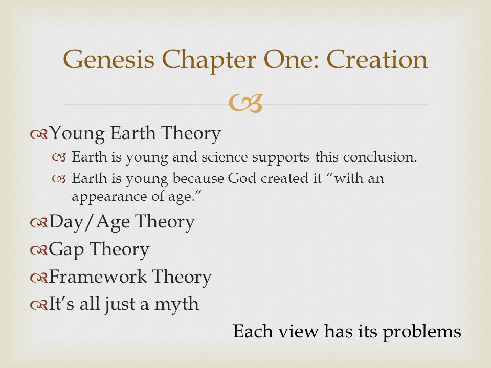  Genesis Chapter One: Creation  Young Earth Theory  Earth is young and science supports this conclusion.