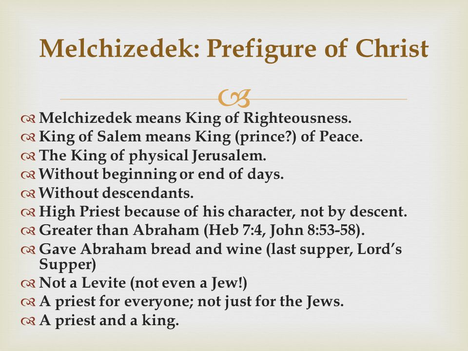  Melchizedek: Prefigure of Christ  Melchizedek means King of Righteousness.