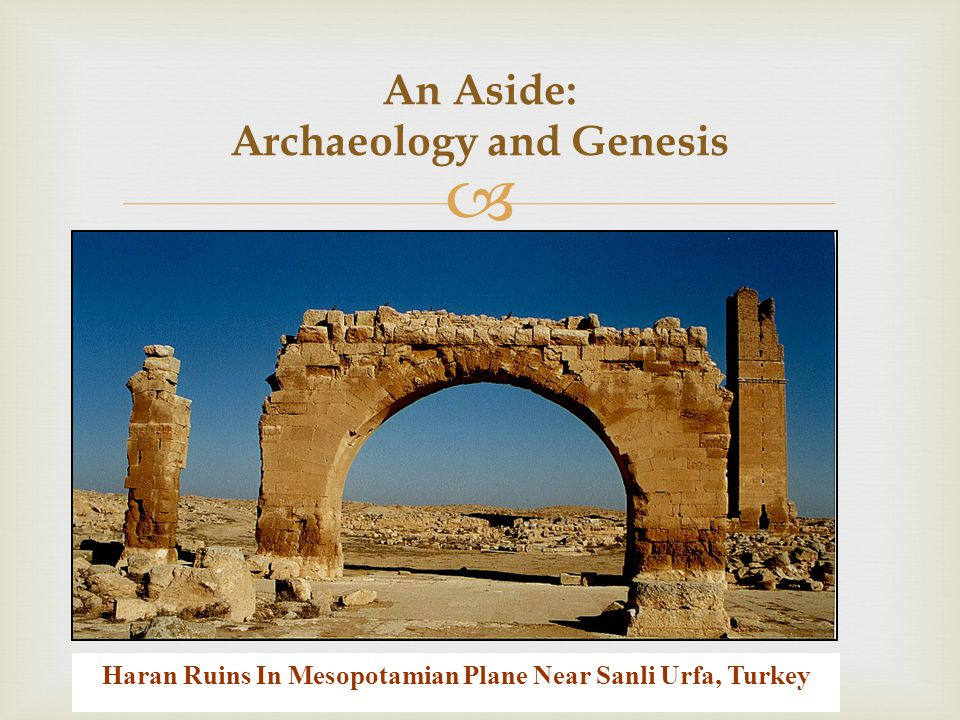  An Aside: Archaeology and Genesis Haran Ruins In Mesopotamian Plane Near Sanli Urfa, Turkey