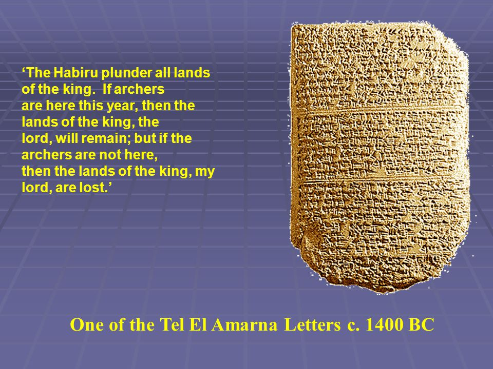 One of the Tel El Amarna Letters c.1400 BC 'The Habiru plunder all lands of the king.