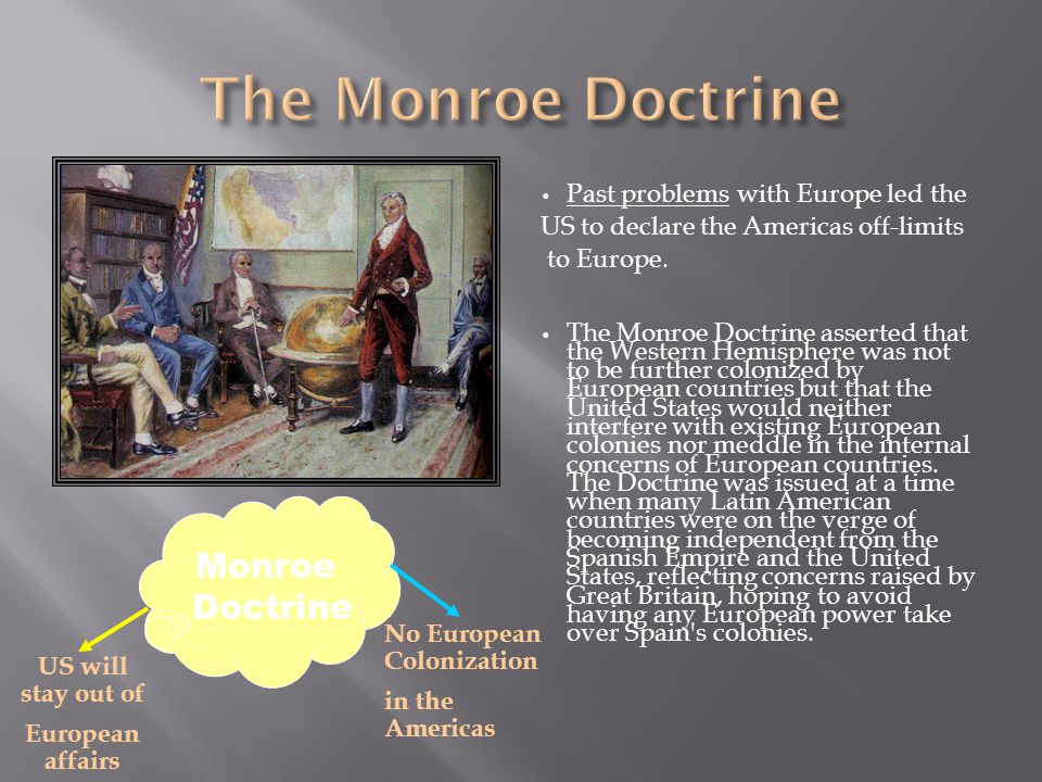 Past problems with Europe led the US to declare the Americas off-limits to Europe.