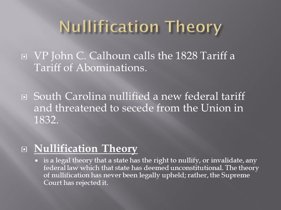  VP John C. Calhoun calls the 1828 Tariff a Tariff of Abominations.  South Carolina nullified a new federal tariff and threatened to secede from the