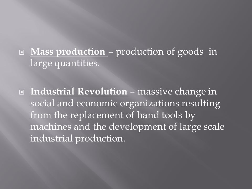  Mass production – production of goods in large quantities.