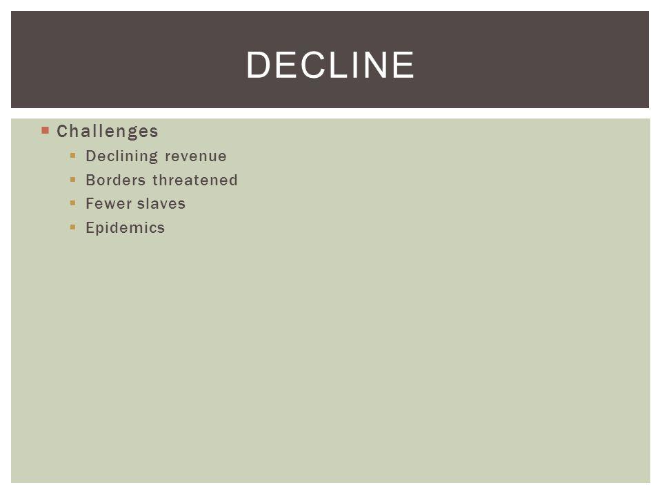  Challenges  Declining revenue  Borders threatened  Fewer slaves  Epidemics DECLINE