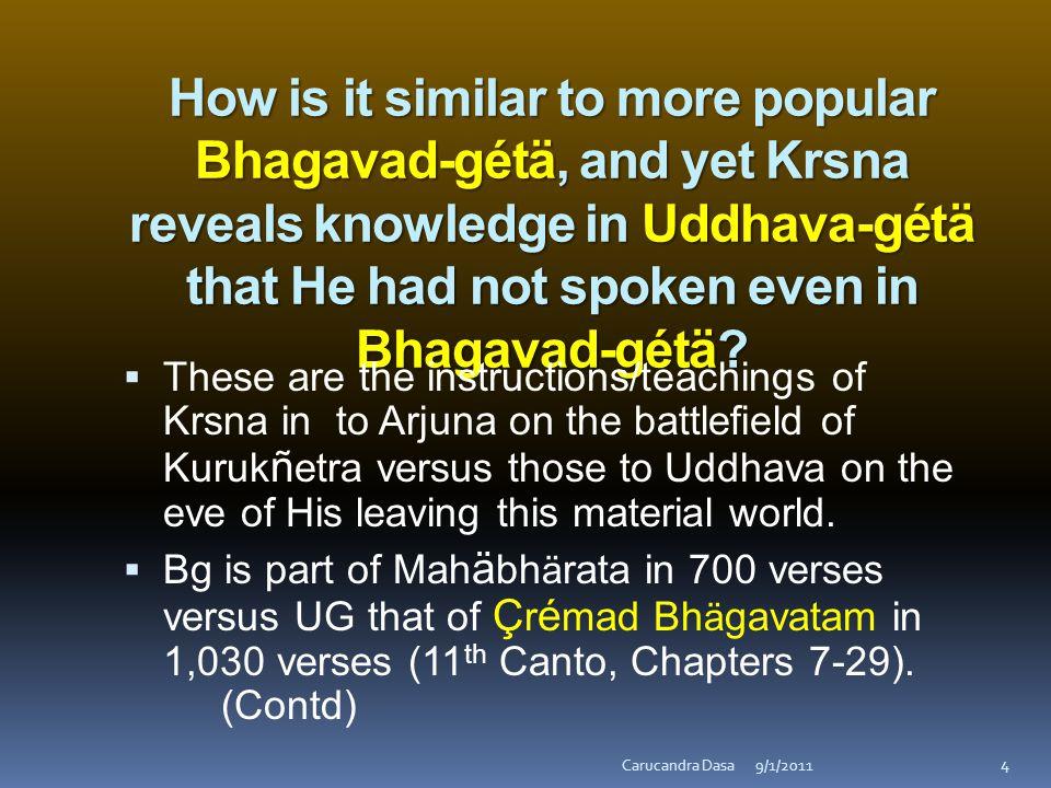 How is it similar to more popular Bhagavad-gétä, and yet Krsna reveals knowledge in Uddhava-gétä that He had not spoken even in Bhagavad-gétä.