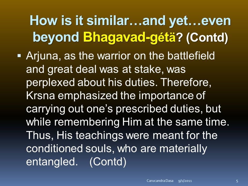 How is it similar…and yet…even beyond Bhagavad-g é t ä.