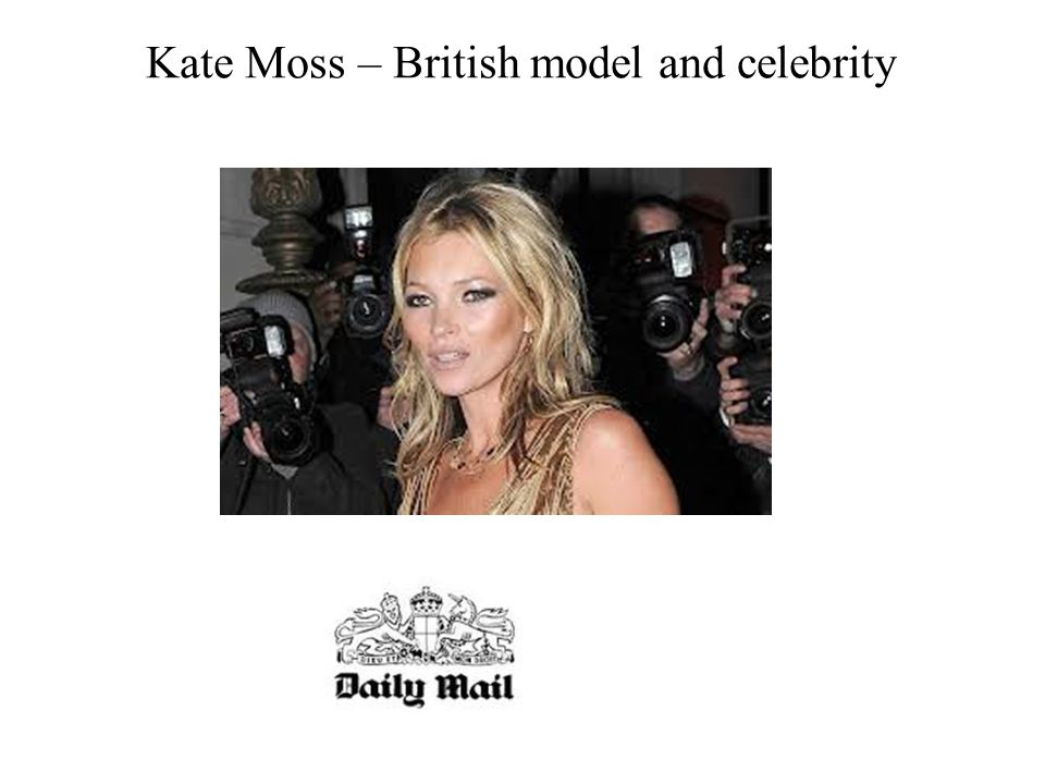 Kate Moss – British model and celebrity