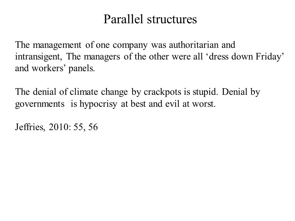 Parallel structures The management of one company was authoritarian and intransigent, The managers of the other were all 'dress down Friday' and workers' panels.