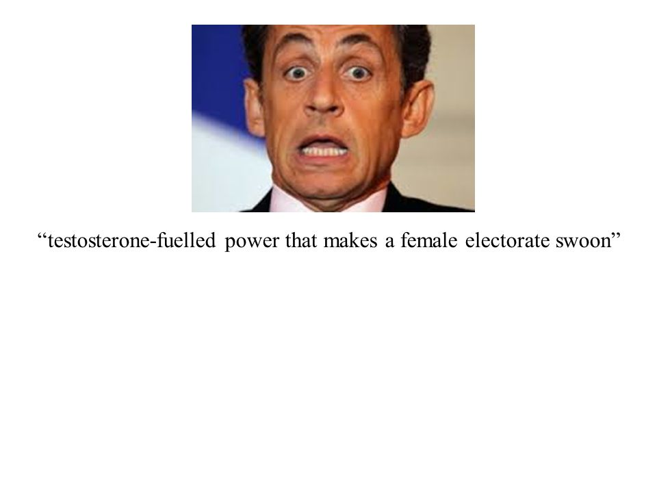 testosterone-fuelled power that makes a female electorate swoon