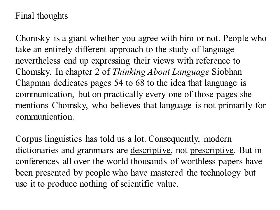 Final thoughts Chomsky is a giant whether you agree with him or not.