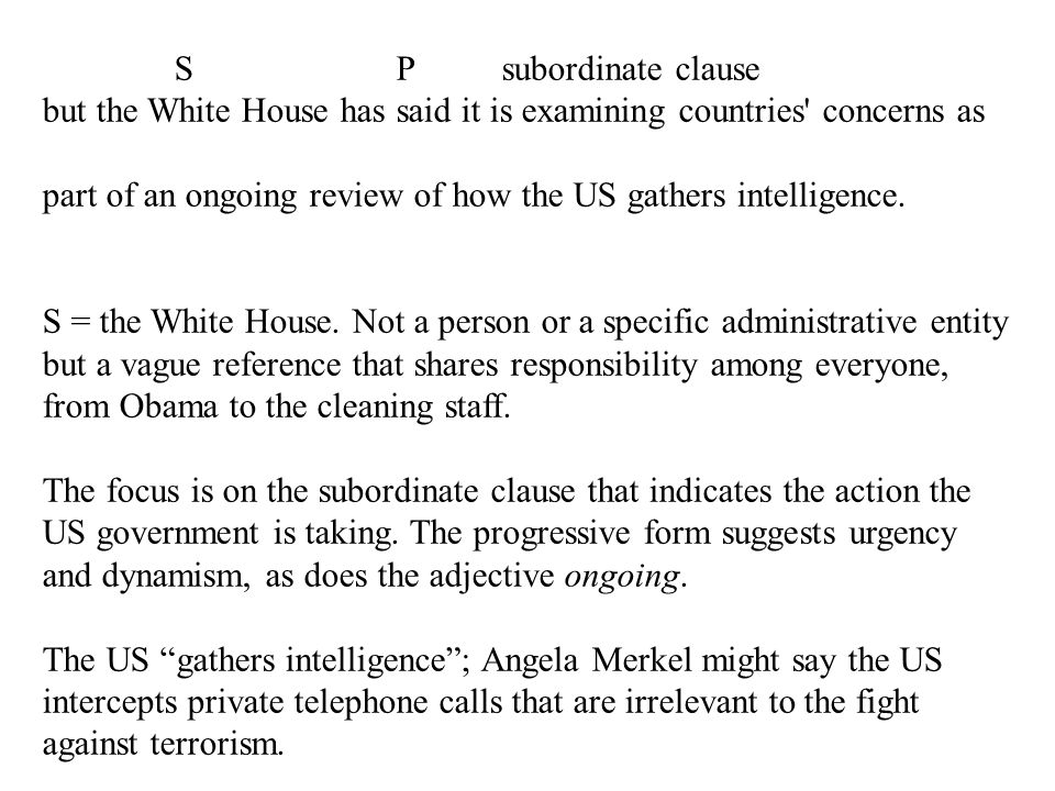 S P subordinate clause but the White House has said it is examining countries concerns as part of an ongoing review of how the US gathers intelligence.