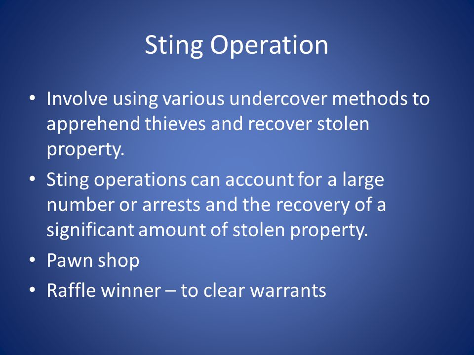 Sting Operation Involve using various undercover methods to apprehend thieves and recover stolen property.