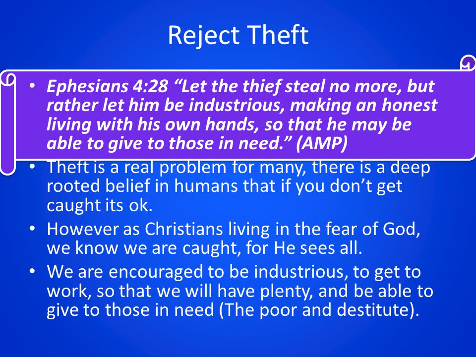 "Reject Theft Ephesians 4:28 ""Let the thief steal no more, but rather let him be industrious, making an honest living with his own hands, so that he ma"