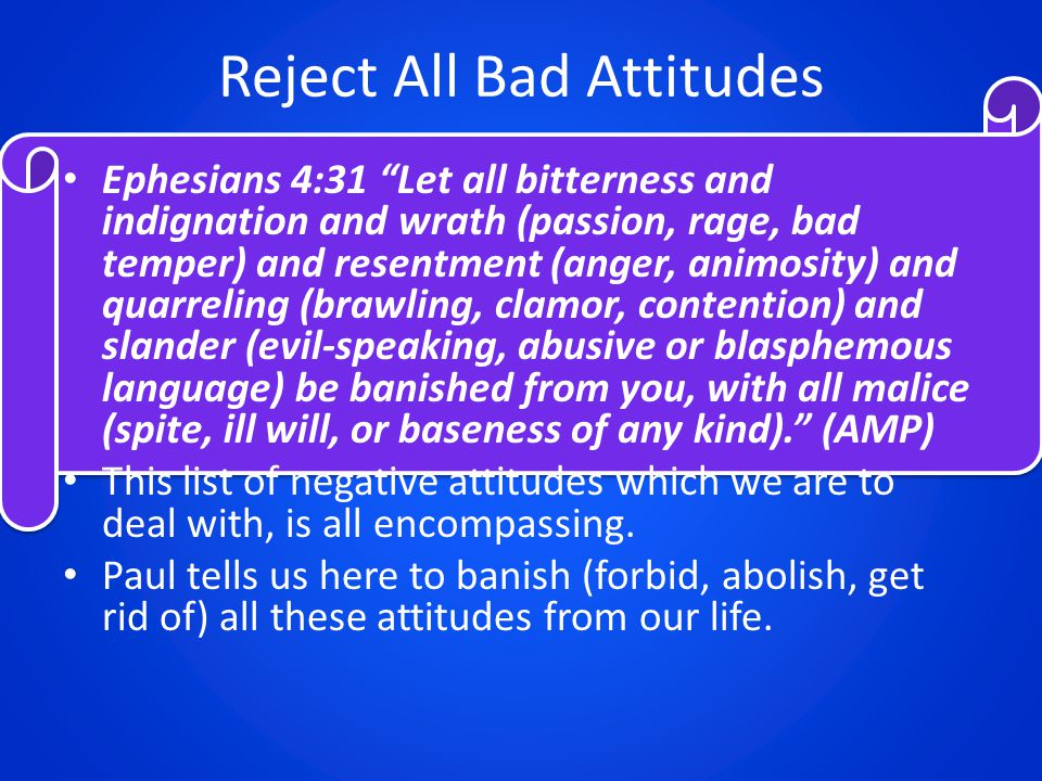 "Reject All Bad Attitudes Ephesians 4:31 ""Let all bitterness and indignation and wrath (passion, rage, bad temper) and resentment (anger, animosity) an"