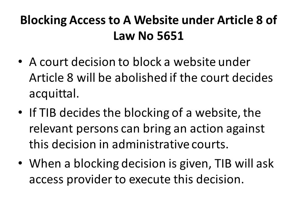 Blocking Access to A Website under Article 8 of Law No 5651 A court decision to block a website under Article 8 will be abolished if the court decides acquittal.