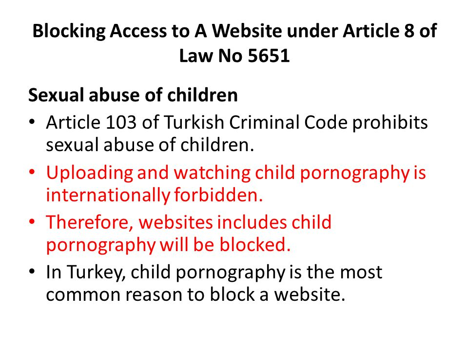 Blocking Access to A Website under Article 8 of Law No 5651 Sexual abuse of children Article 103 of Turkish Criminal Code prohibits sexual abuse of children.