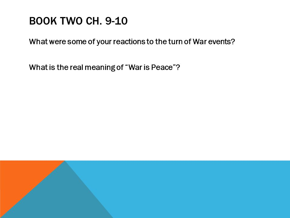 """BOOK TWO CH. 9-10 What were some of your reactions to the turn of War events? What is the real meaning of """"War is Peace""""?"""