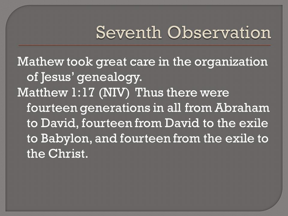 Mathew took great care in the organization of Jesus' genealogy.