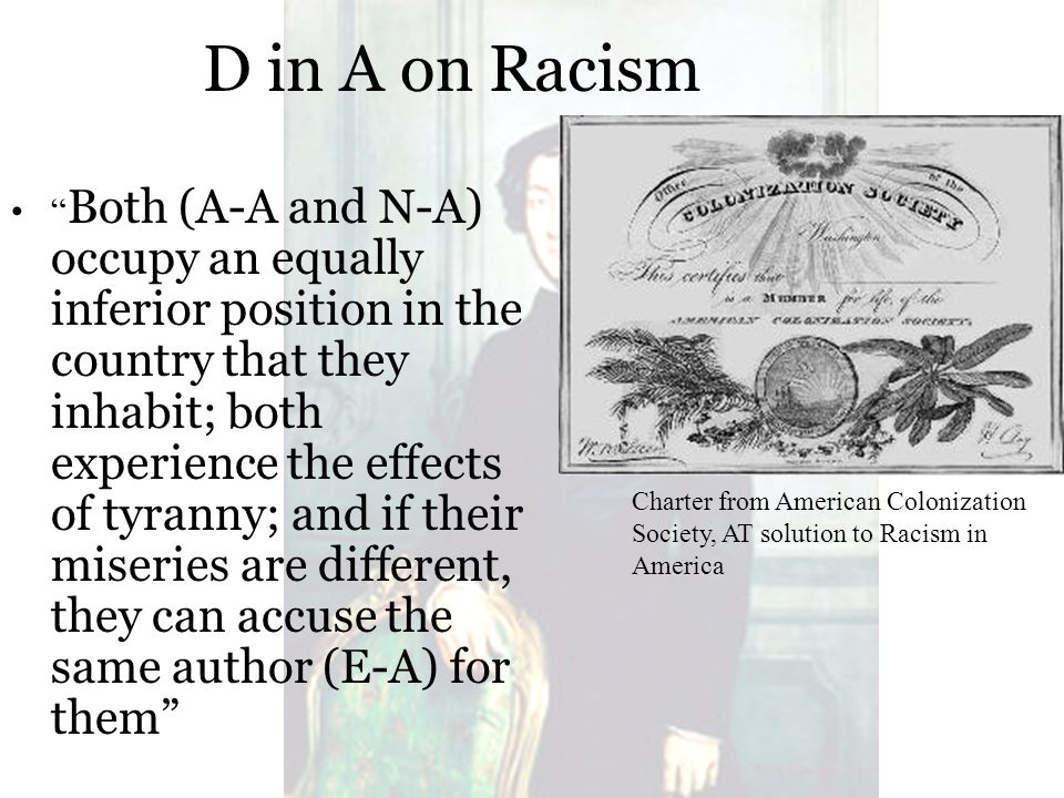 "D in A on Racism "" Both (A-A and N-A) occupy an equally inferior position in the country that they inhabit; both experience the effects of tyranny; an"