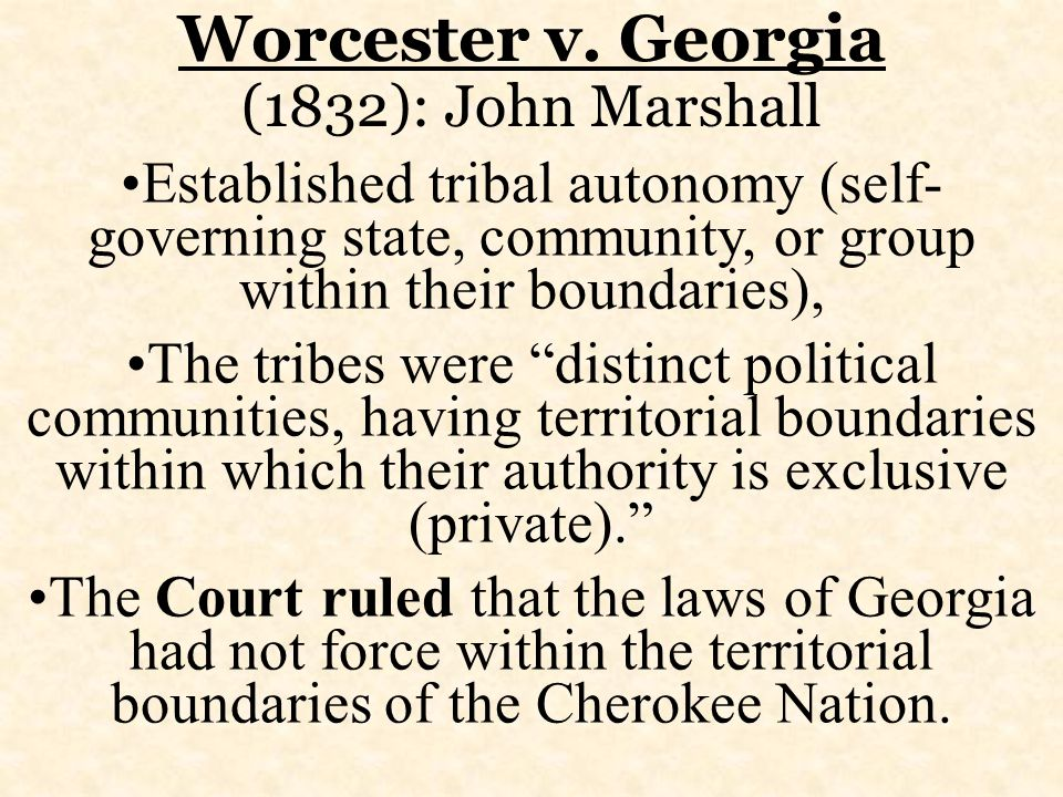 "Established tribal autonomy (self- governing state, community, or group within their boundaries), The tribes were ""distinct political communities, hav"