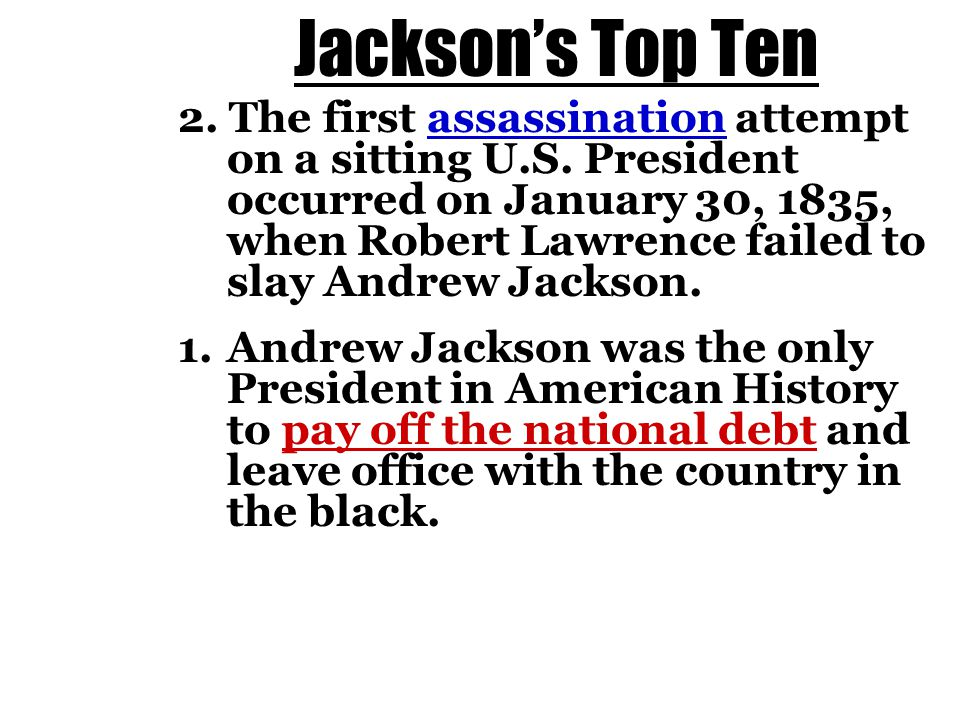 Jackson's Top Ten 2. The first assassination attempt on a sitting U.S. President occurred on January 30, 1835, when Robert Lawrence failed to slay And