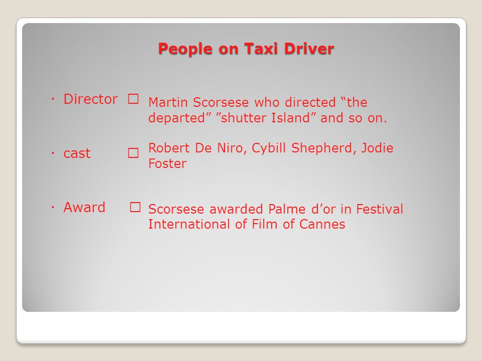 People on Taxi Driver Martin Scorsese who directed the departed shutter Island and so on.