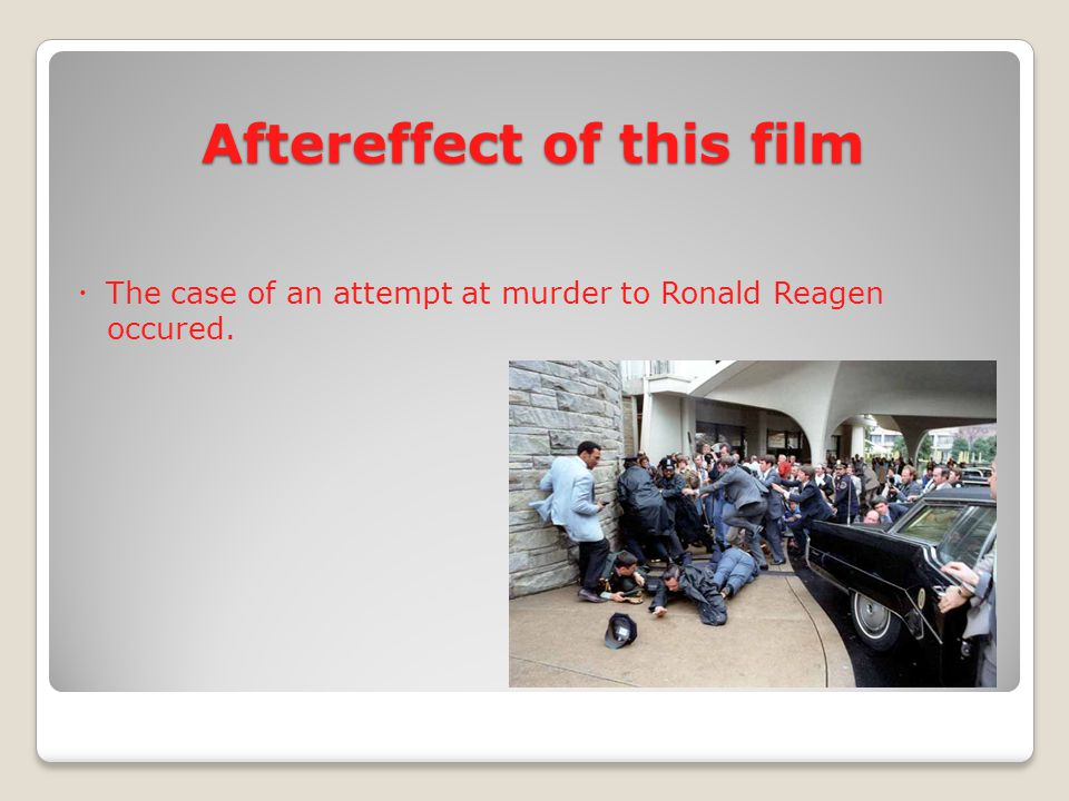 Aftereffect of this film ・ The case of an attempt at murder to Ronald Reagen occured.
