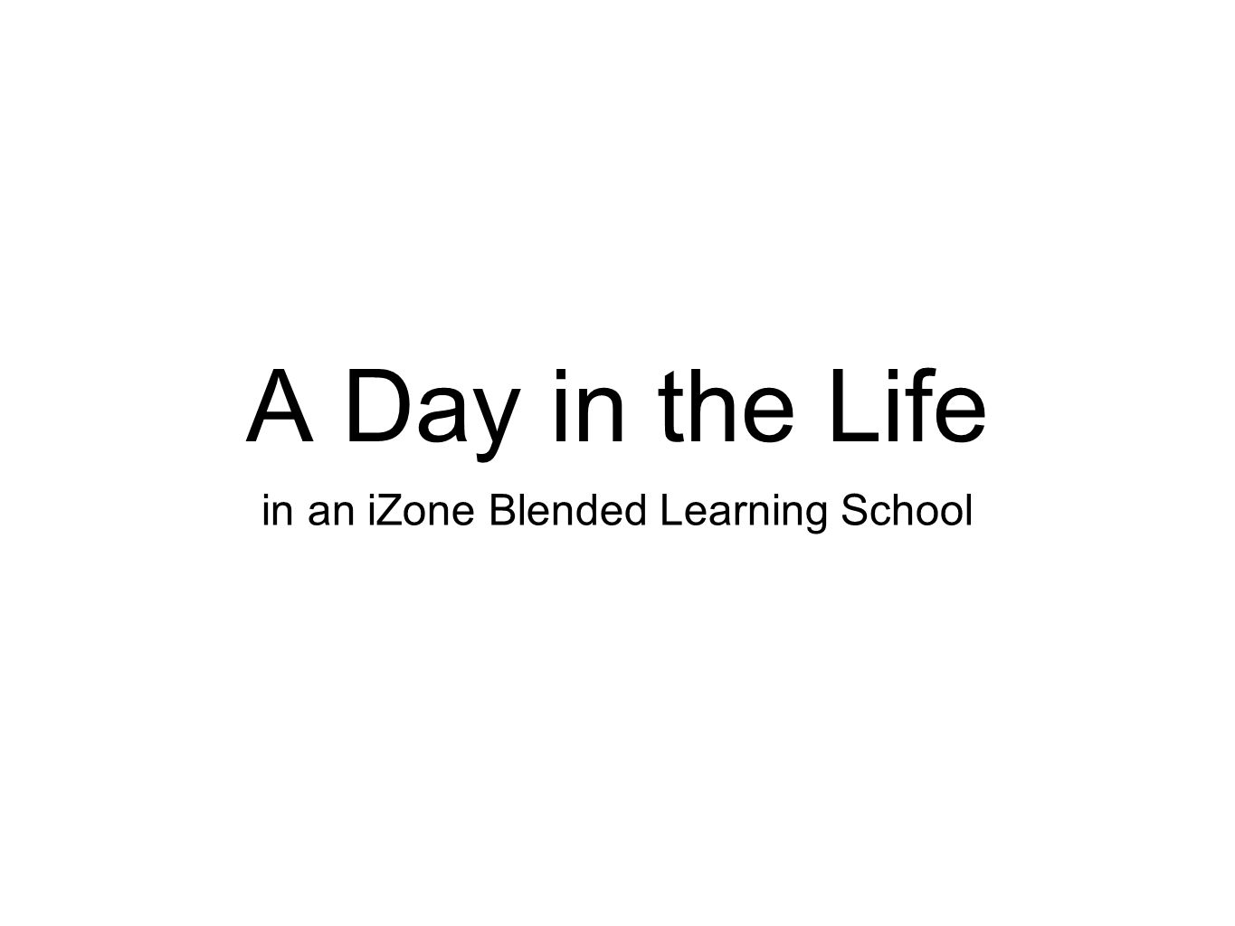 A Day in the Life in an iZone Blended Learning School