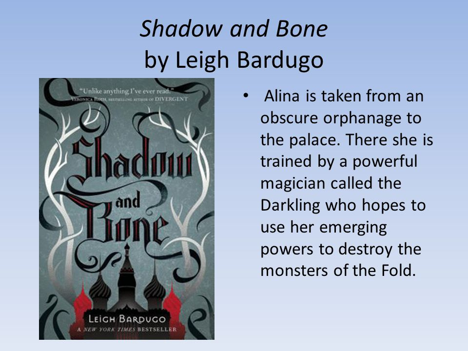Shadow and Bone by Leigh Bardugo Alina is taken from an obscure orphanage to the palace.