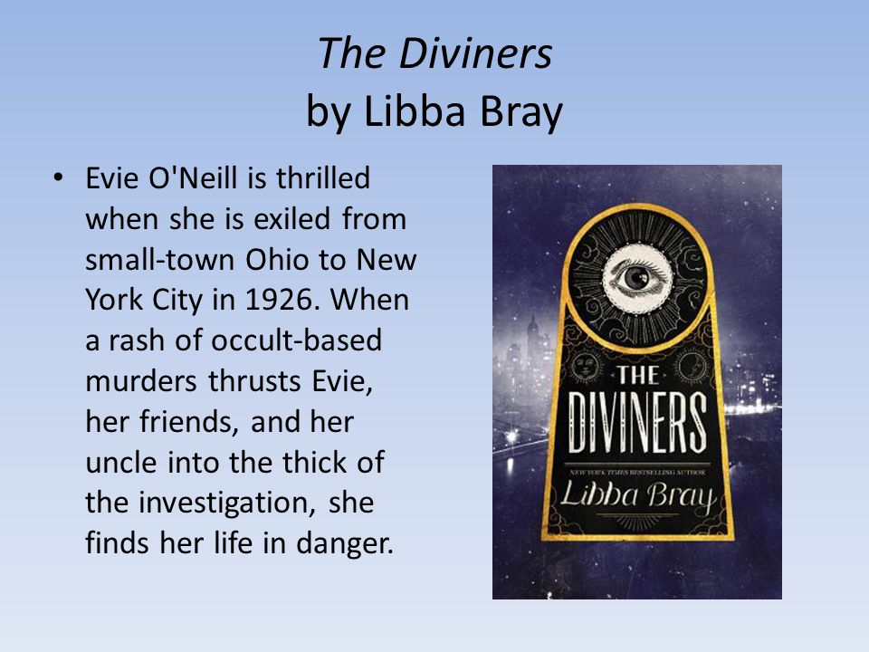 The Diviners by Libba Bray Evie O Neill is thrilled when she is exiled from small-town Ohio to New York City in 1926.