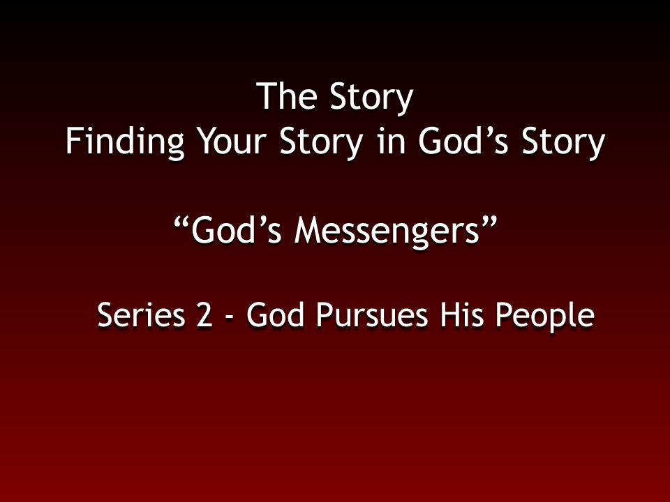 """The Story Finding Your Story in God's Story """"God's Messengers"""" Series 2 - God Pursues His People"""