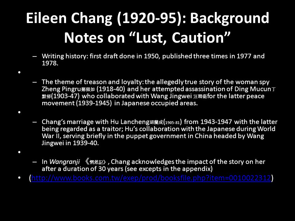 "Eileen Chang (1920-95): Background Notes on ""Lust, Caution"" – Writing history: first draft done in 1950, published three times in 1977 and 1978. – The"