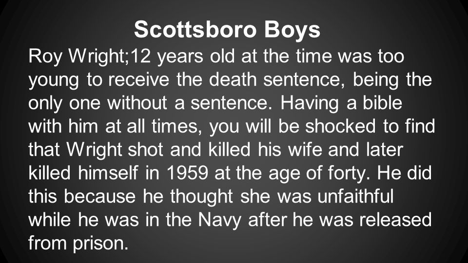 Scottsboro Boys Roy Wright;12 years old at the time was too young to receive the death sentence, being the only one without a sentence.