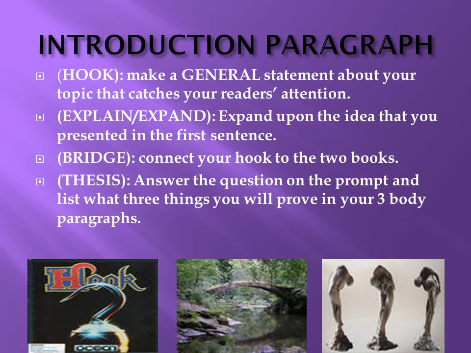  ( HOOK): make a GENERAL statement about your topic that catches your readers' attention.
