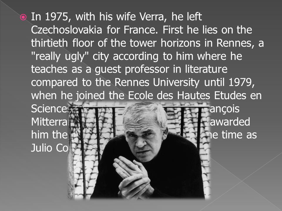  In 1975, with his wife Verra, he left Czechoslovakia for France. First he lies on the thirtieth floor of the tower horizons in Rennes, a